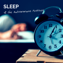 Sleep and the Autoimmune Protocol
