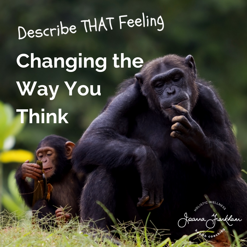 Describe that feeling - Changing the way you think