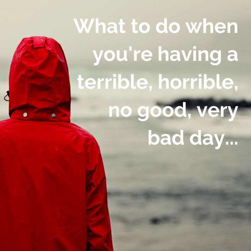 What to do when you're having a bad day