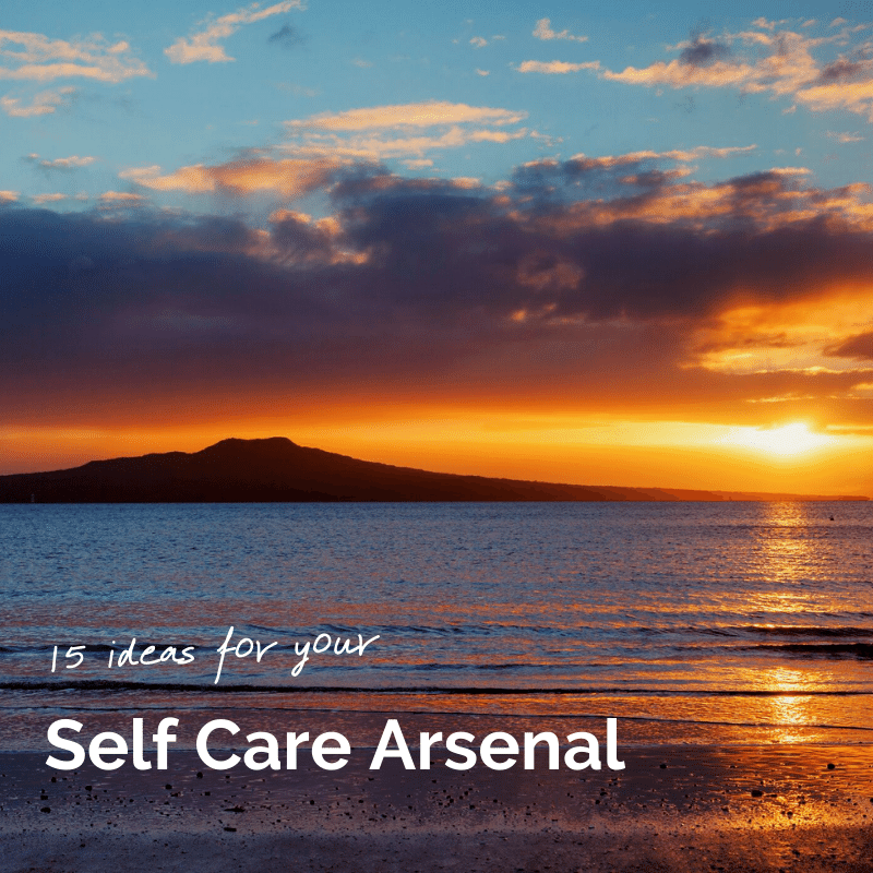 15 Ideas for your Self Care Arsenal