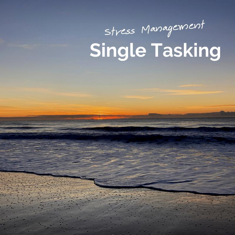 Stress Management Single Tasking