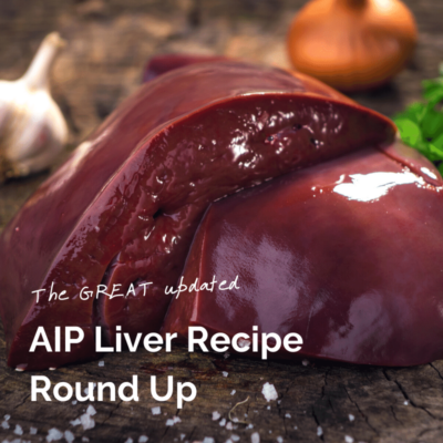AIP Liver Recipe Round Up