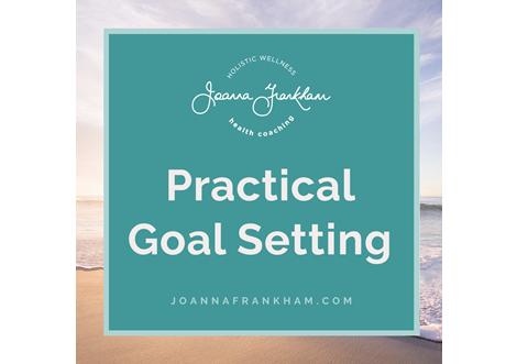 PRACTICAL GOAL SETTING