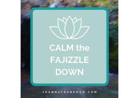 Calm the Fajizzle Down