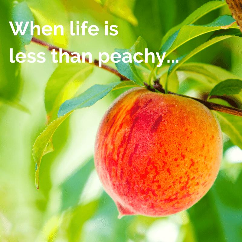When Life is Less than Peachy